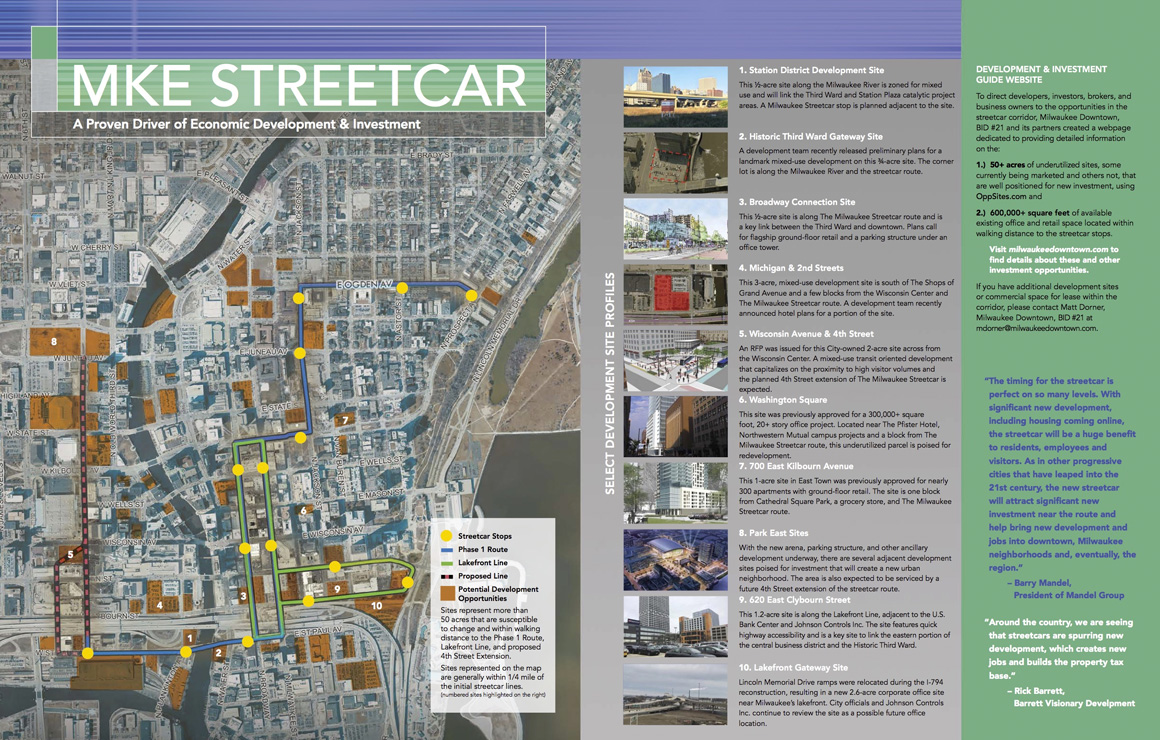 The MKE Streetcar Development & Investment Guide features the most opportune development sites and available commercial spaces that benefit from the economic development potential that is being unlocked by the proximity to the initial phases of The Milwaukee Streetcar system.